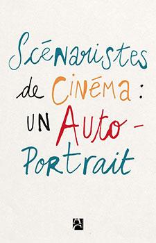 Scénaristes de cinéma : un autoportrait